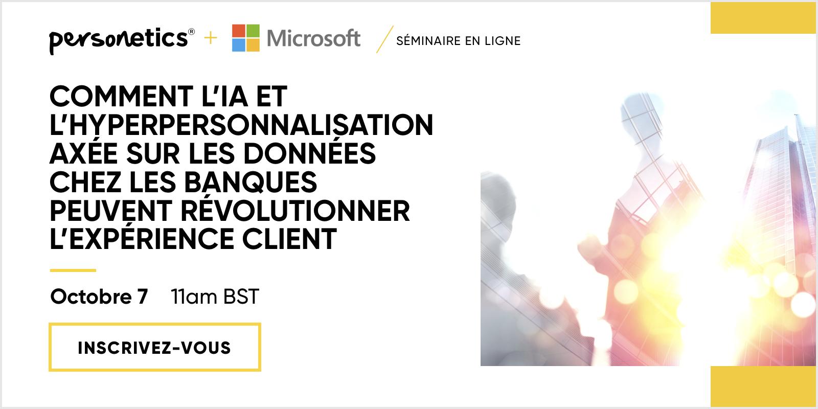 [Live Webinar] Octobre 7 – Comment l'IA et l'hyperpersonnalisation axée sur les données chez les banques peuvent révolutionner l'expérience client