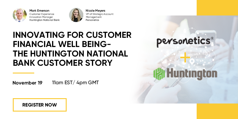 [Webinar Replay] Innovating for Customer Financial Well Being – The Huntington National Bank Customer Story